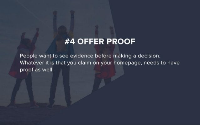 #4 OFFER PROOF  People want to see evidence before making a decision.  Whatever it is that you claim on your homepage,  ne...