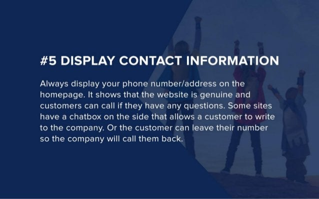 #5 DISPLAY CONTACT INFORMATION  Always display your phone number/ address on the homepage.  It shows that the website is g...