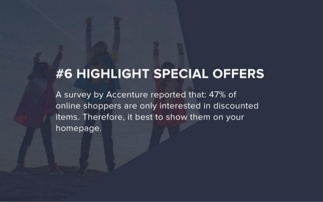 #6 HIGHLIGHT SPECIAL OFFERS  A survey by Accenture reported that:  47% of online shoppers are only interested in discounte...