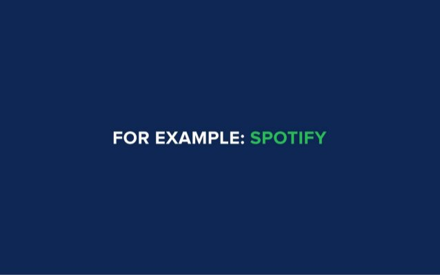 FOR EXAMPLE:  SPOTIFY