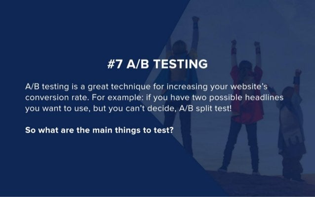 #7 A/ B TESTING  A/ B testing is a great technique for increasing your website's conversion rate.  For example:  if you ha...