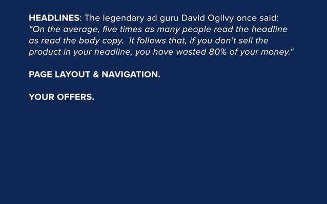 "HEADLINES:  The legendary ad guru David Ogilvy once said:   ""On the average,  five times as many people read the headline a..."
