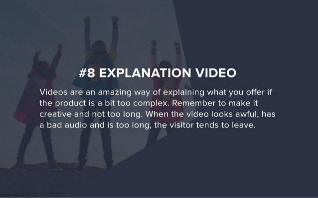 #8 EXPLANATION VIDEO  Videos are an amazing way of explaining what you offer if the product is a bit too complex.  Remembe...