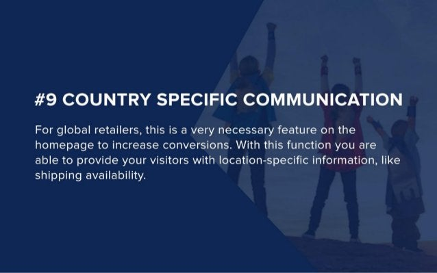 #9 COUNTRY SPECIFIC COMMUNICATION  For global retailers,  this is a very necessary feature on the homepage to increase con...