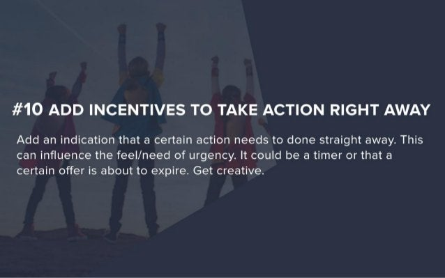 #10 ADD INCENTIVES TO TAKE ACTION RIGHT AWAY  Add an indication that a certain action needs to done straight away.  This c...