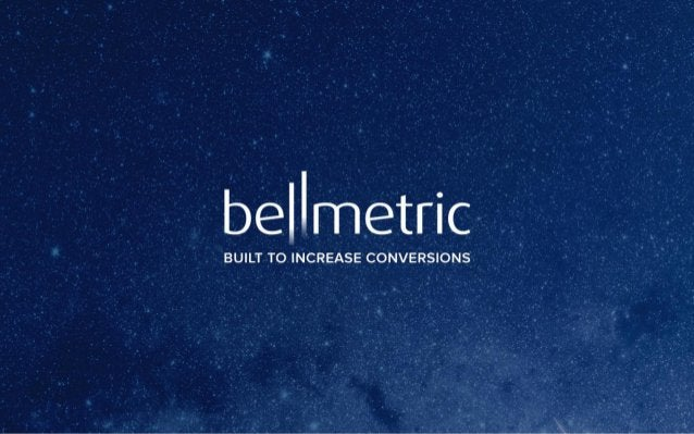 bellmetric  BUILT TO INCREASE CONVERSIONS