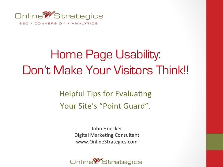 """Home Page Usability:Don't Make Your Visitors Think!!       Helpful Tips for Evalua0ng         Your Site's """"P..."""