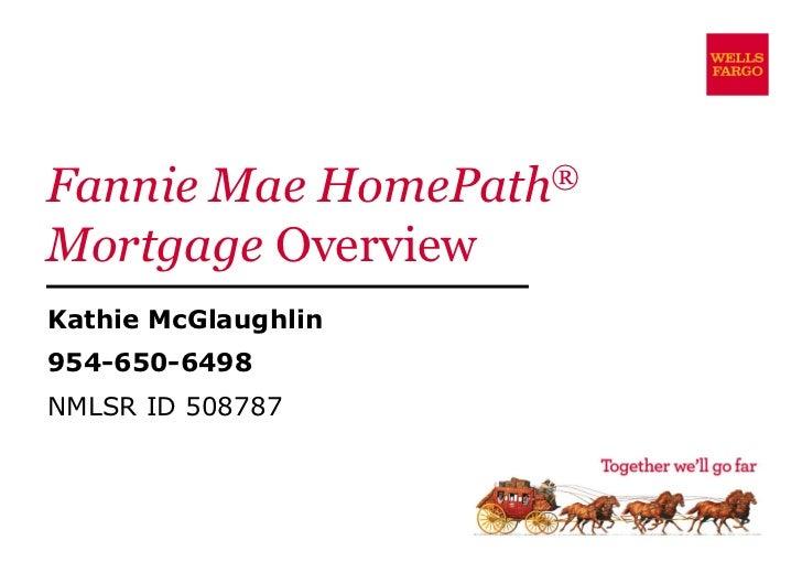 Fannie Mae HomePath ®   Mortgage  Overview Kathie McGlaughlin 954-650-6498 NMLSR ID 508787