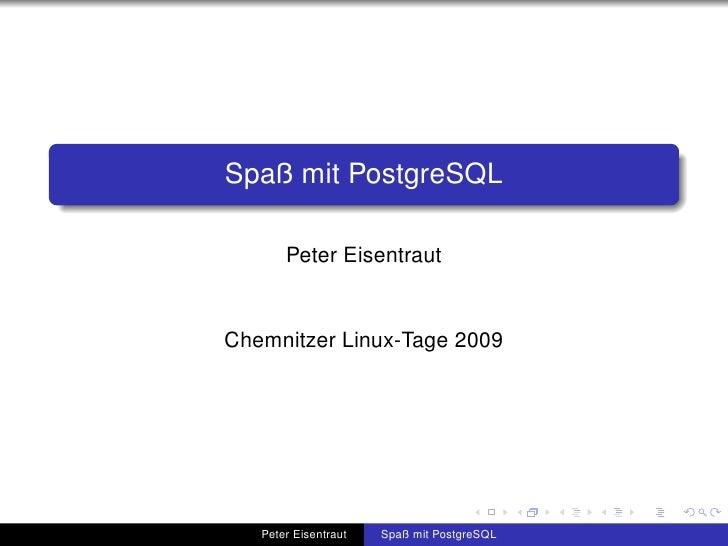 Spaß mit PostgreSQL         Peter Eisentraut   Chemnitzer Linux-Tage 2009        Peter Eisentraut   Spaß mit PostgreSQL