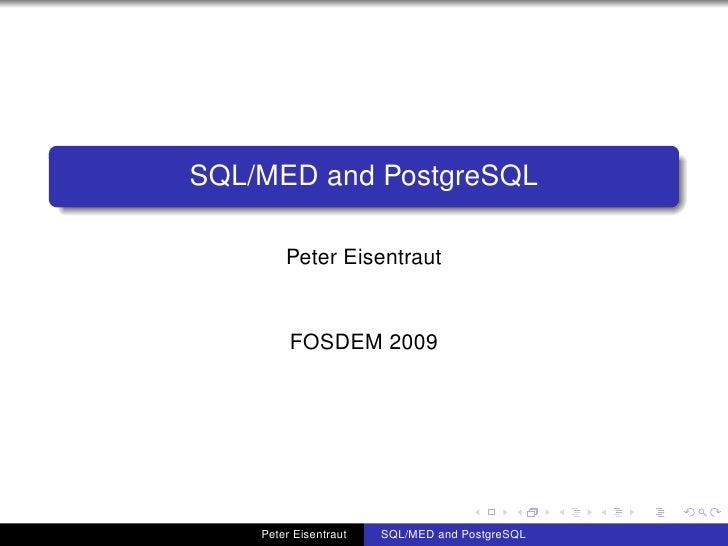 SQL/MED and PostgreSQL          Peter Eisentraut            FOSDEM 2009         Peter Eisentraut   SQL/MED and PostgreSQL