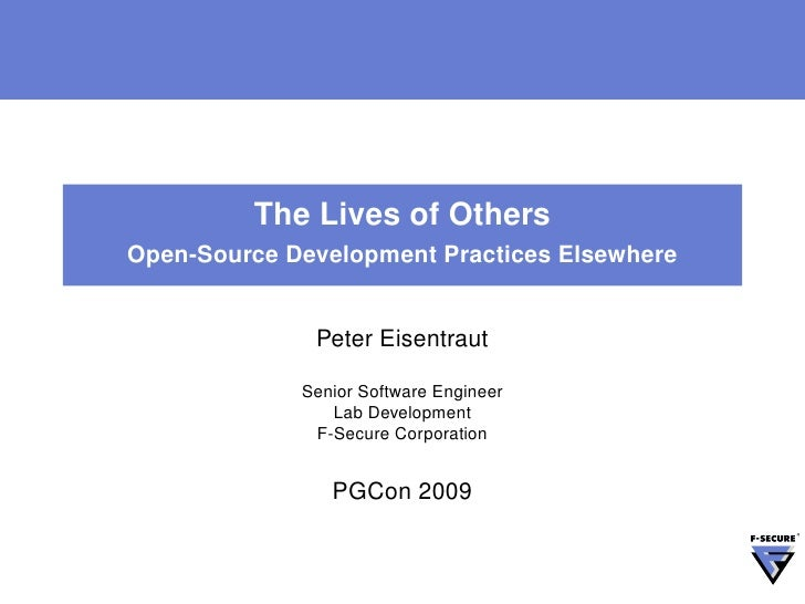 The Lives of Others Open-Source Development Practices Elsewhere                 Peter Eisentraut               Senior Soft...