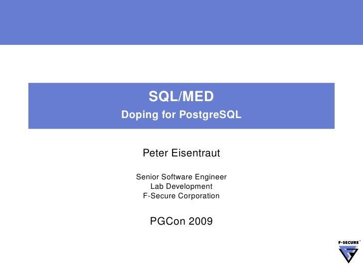 SQL/MED Doping for PostgreSQL      Peter Eisentraut    Senior Software Engineer      Lab Development    F-Secure Corporati...