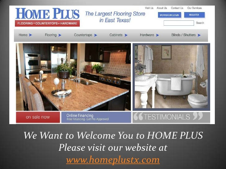 We Want to Welcome You to HOME PLUSPlease visit our website at www.homeplustx.com<br />