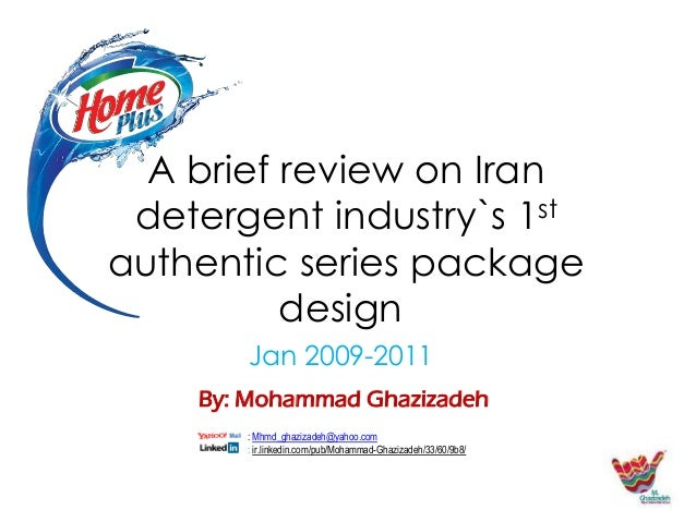 A brief review on Iran detergent industry`s 1st authentic series package design Jan 2009-2011 By: Mohammad Ghazizadeh : Mh...