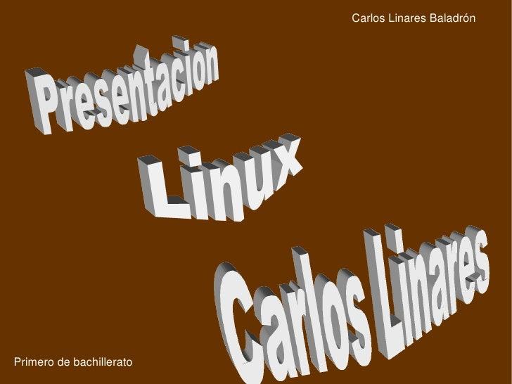 Carlos Linares Baladrón Primero de bachillerato Linux   Carlos Linares   Presentacion