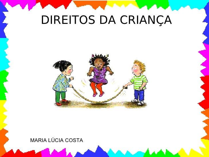DIREITOS DA CRIANÇA MARIA LÚCIA COSTA