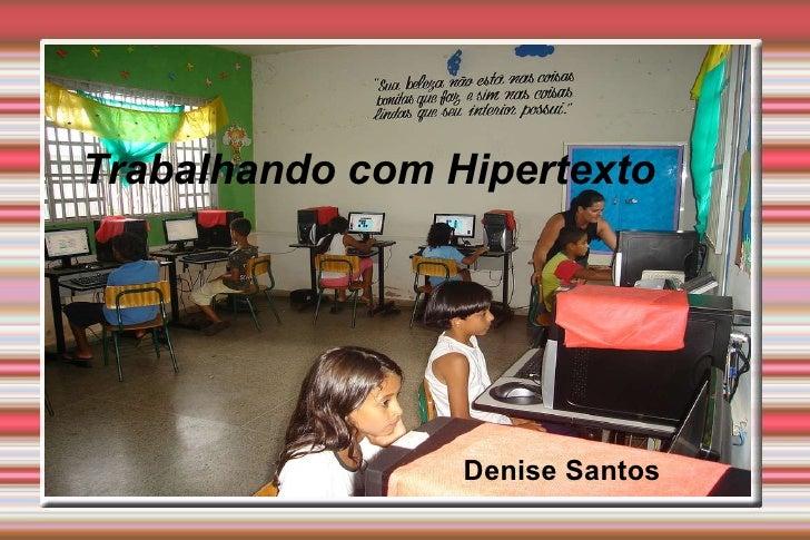 Trabalhando com Hipertexto Denise Santos