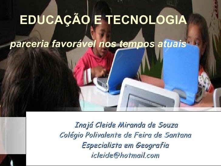 Inajá Cleide Miranda de Souza Colégio Polivalente de Feira de Santana Especialista em Geografia [email_address] EDUCAÇÃO E...