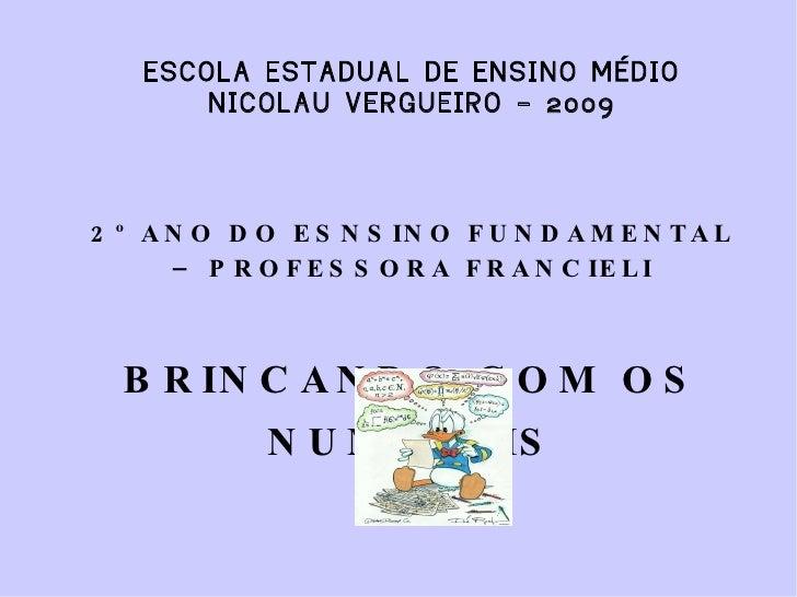 ESCOLA ESTADUAL DE ENSINO MÉDIO NICOLAU VERGUEIRO – 2009 2º ANO DO ESNSINO FUNDAMENTAL – PROFESSORA FRANCIELI BRINCANDO CO...