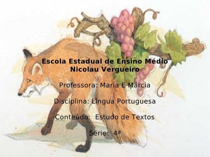 Escola Estadual de Ensino Médio Nicolau Vergueiro Professora: Maria E Márcia Disciplina: Língua Portuguesa Conteúdo:  Estu...