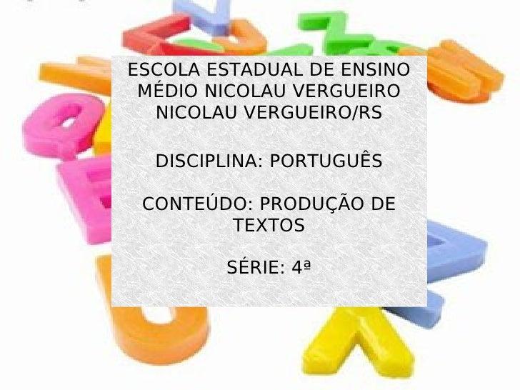 ESCOLA ESTADUAL DE ENSINO MÉDIO NICOLAU VERGUEIRO NICOLAU VERGUEIRO/RS DISCIPLINA: PORTUGUÊS CONTEÚDO: PRODUÇÃO DE TEXTOS ...