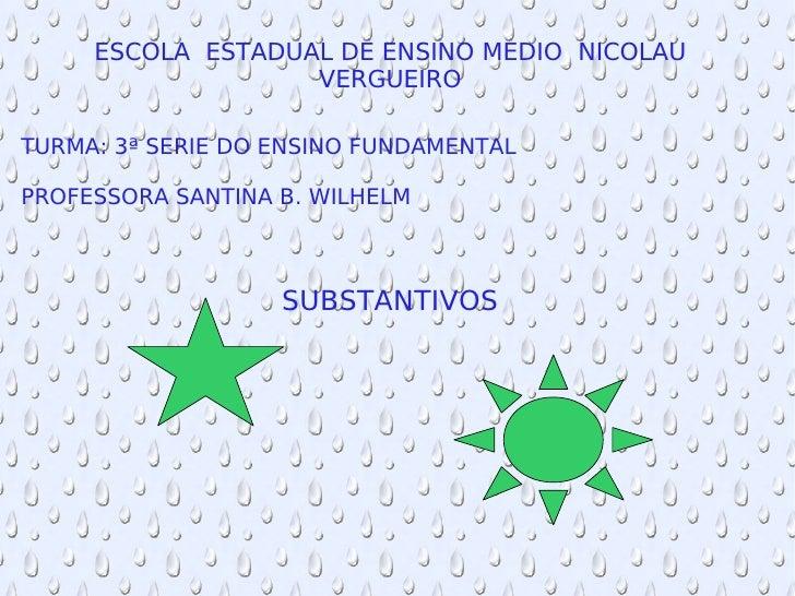 ESCOLA  ESTADUAL DE ENSINO MEDIO  NICOLAU VERGUEIRO TURMA: 3ª SERIE DO ENSINO FUNDAMENTAL PROFESSORA SANTINA B. WILHELM  S...