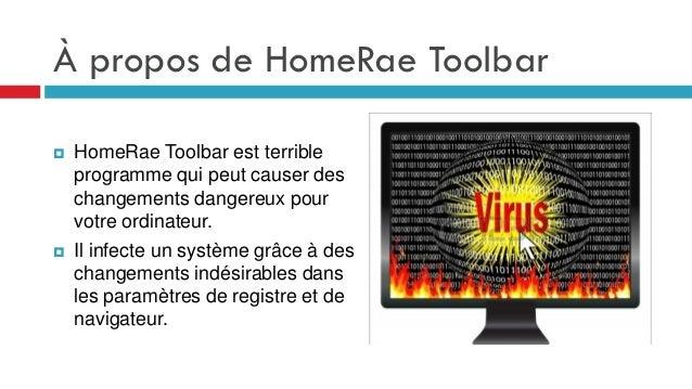 À propos de HomeRae Toolbar     HomeRae Toolbar est terrible programme qui peut causer des changements dangereux pour vo...