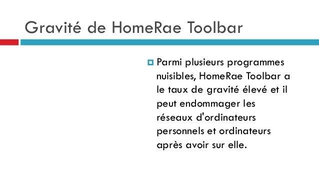 Gravité de HomeRae Toolbar  Parmi  plusieurs programmes nuisibles, HomeRae Toolbar a le taux de gravité élevé et il peut ...