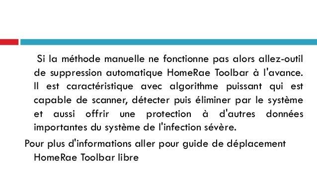 Si la méthode manuelle ne fonctionne pas alors allez-outil de suppression automatique HomeRae Toolbar à l'avance. Il est c...