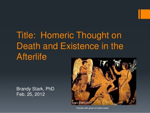 Title: Homeric Thought on Death and Existence in the Afterlife Brandy Stark, PhD Feb. 25, 2012 Orestes with ghost of Clyte...