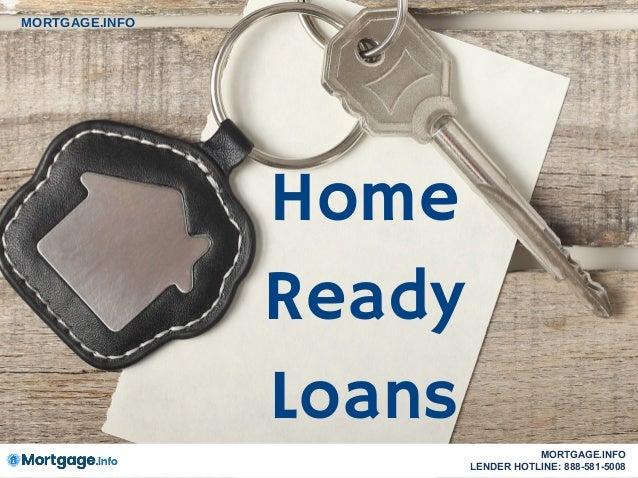 Home Ready Loans MORTGAGE.INFO MORTGAGE.INFO LENDER HOTLINE: 888-581-5008