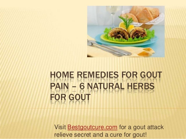 HOME REMEDIES FOR GOUT PAIN – 6 NATURAL HERBS FOR GOUT Visit Bestgoutcure.com for a gout attack relieve secret and a cure ...