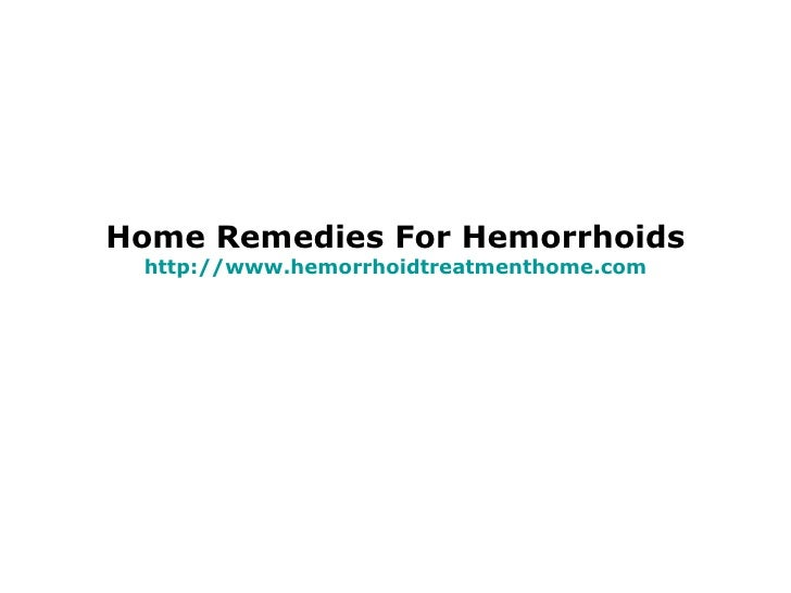 Home Remedies For Hemorrhoids http:// www.hemorrhoidtreatmenthome.com