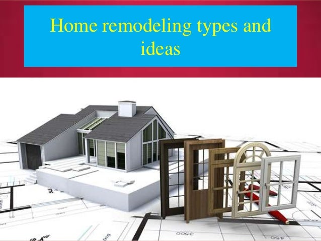 Home remodeling types and ideas