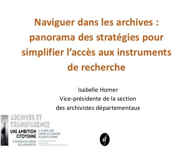 Naviguer dans les archives : panorama des stratégies pour simplifier l'accès aux instruments de recherche Isabelle Homer V...