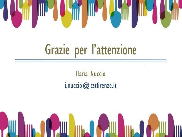 Grazie per l'attenzione Ilaria Nuccio i.nuccio@cstfirenze.it