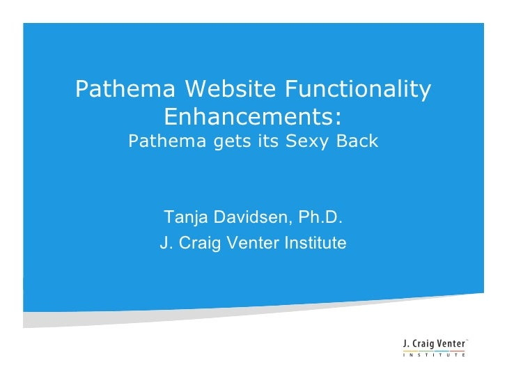 Pathema Website Functionality       Enhancements:     Pathema gets its Sexy Back           Tanja Davidsen, Ph.D.        J....