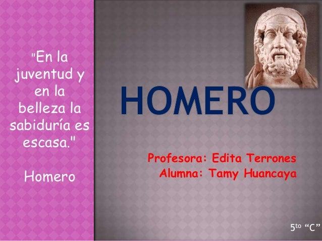 """""""En  la juventud y    en la  belleza lasabiduría es   escasa.""""               Profesora: Edita Terrones  Homero         Alu..."""