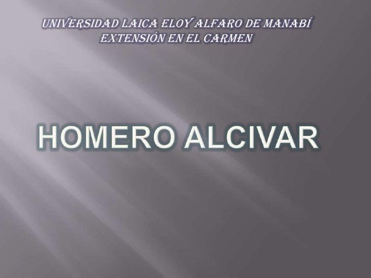 Universidad Laica Eloy Alfaro de Manabí<br />Extensión en el Carmen<br />Homero ALCIVAR<br />
