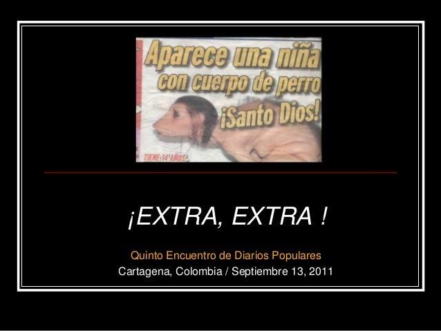 ¡EXTRA, EXTRA ! Quinto Encuentro de Diarios Populares Cartagena, Colombia / Septiembre 13, 2011