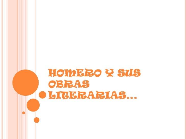 HOMERO Y SUS OBRAS LITERARIAS…<br />