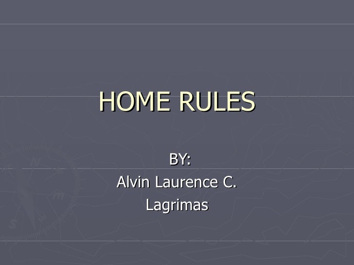 HOME RULES BY: Alvin Laurence C. Lagrimas