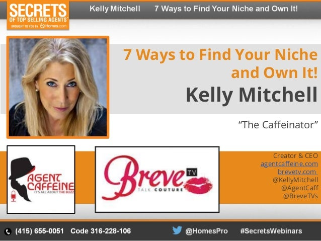 "7 Ways to Find Your Niche and Own It! Kelly Mitchell ""The Caffeinator"" Creator & CEO agentcaffeine.com brevetv.com @KellyM..."