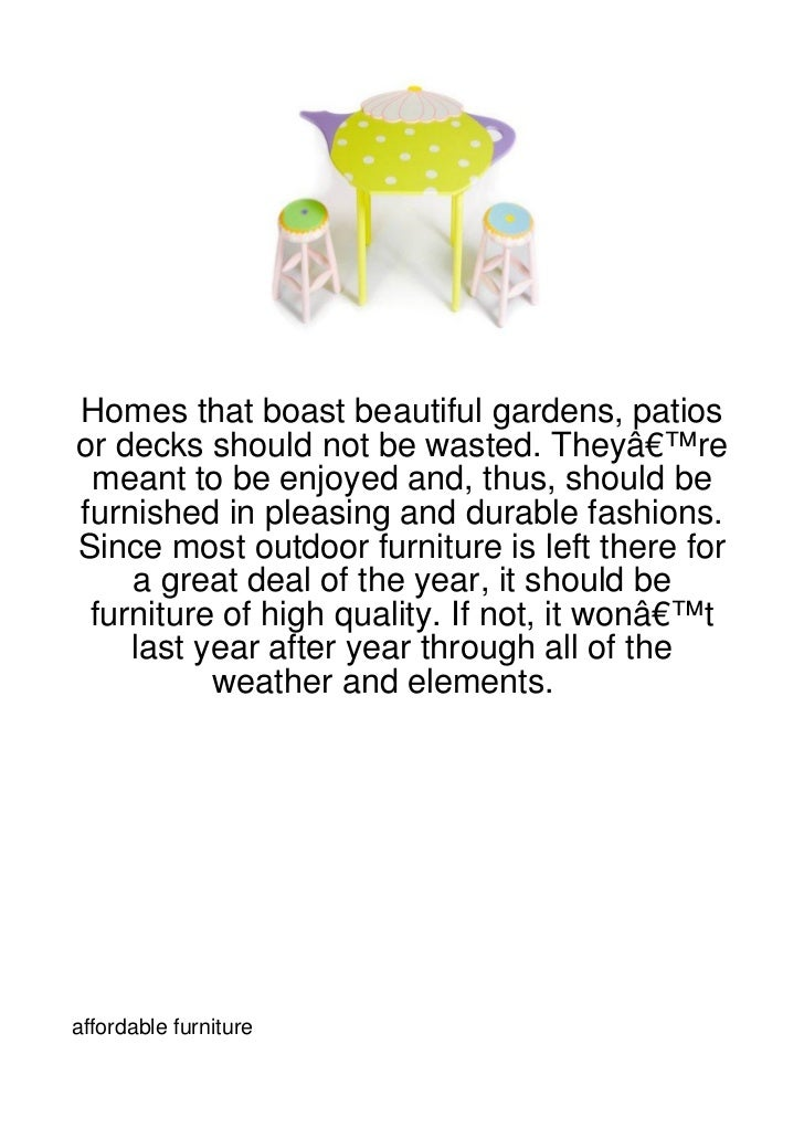 Homes that boast beautiful gardens, patiosor decks should not be wasted. They're meant to be enjoyed and, thus, should b...