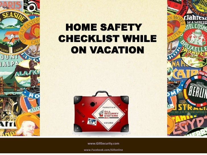 HOME SAFETYCHECKLIST WHILE  ON VACATION     www.GillSecurity.com   www.Facebook.com/Gillonline