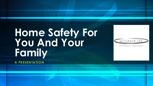 Home Safety For You And Your Family A P R E S E NTATION