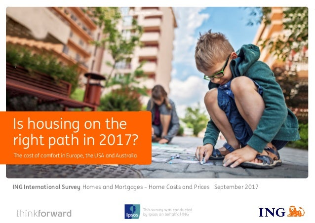ING International Survey Home Costs and Prices September 2017 1 This survey was conducted by Ipsos on behalf of ING The co...