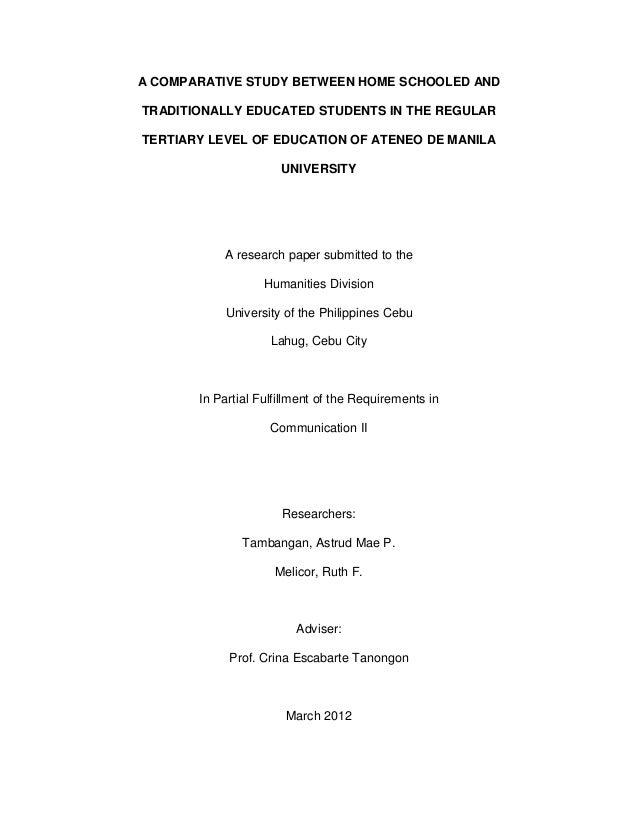 A COMPARATIVE STUDY BETWEEN HOME SCHOOLED AND TRADITIONALLY EDUCATED STUDENTS IN THE REGULAR TERTIARY LEVEL OF EDUCATION O...