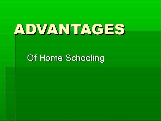 the advantages of home schooling Benefits and disadvantages of homeschooling by becton loveless parents who want to homeschool their children but still have some reservations about it should take time to consider the positive and negative aspects of homeschooling.