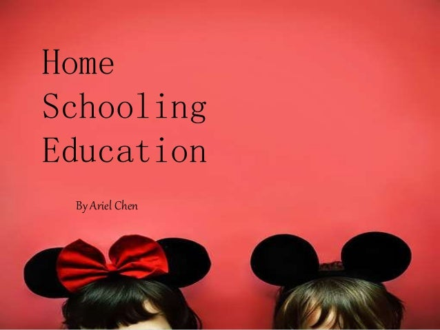 Home Schooling Education By Ariel Chen Home Schooling Education By Ariel Chen